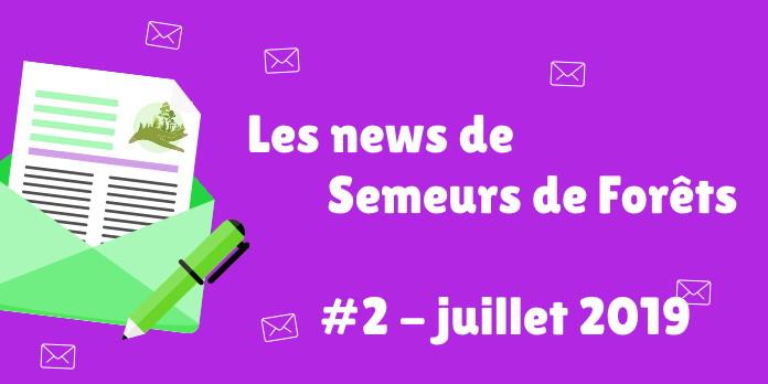 Les news de Semeurs de Forêts de juillet 2019